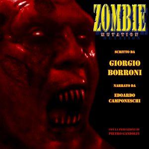 Zombie Mutation, audiolibro horror di Giorgio Borroni (Il Narratore)