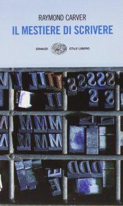 Scrivere un libro - Raymond Carver, Il mestiere di scrivere (Einaudi, 2008)