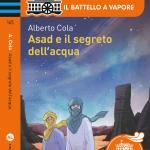 Copertina di Asad e il segreto dell'acqua, di Alberto Cola (Piemme, Il Battello a Vapore, 2016)