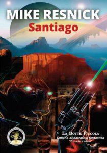 Santiago, romanzo space western di Mike Resnick (Edizioni Della Vigna)