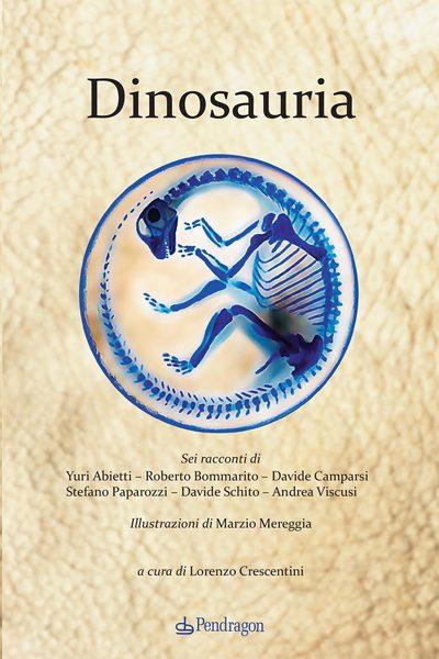 Cover di Dinosauria, AA.VV. (2016, Pendragon)