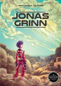 Copertina di Jonas Grinn, romanzo di fantascienza per ragazzi di Francesca Caldiani (Watson, 2015)