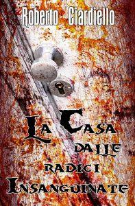 Novità libri: La casa dalle radici insanguinate, di Roberto Ciardiello