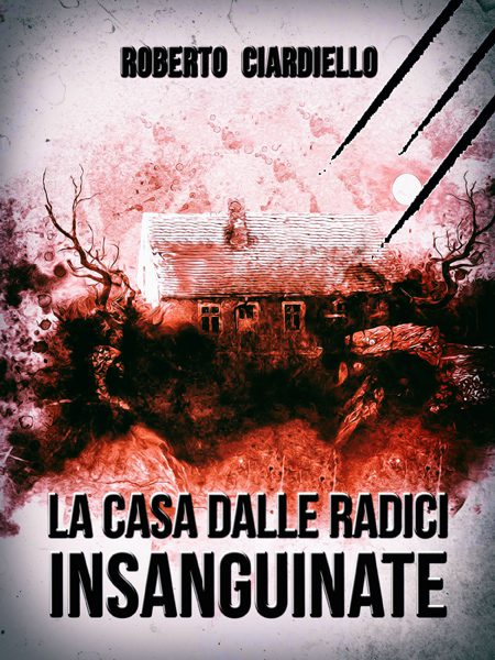 Cover La casa dalle radici insanguinate, romanzo horror di Roberto Ciardiello