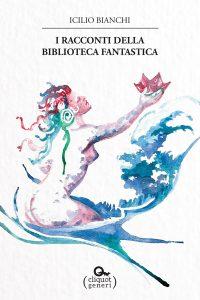 Novità libri: I racconti della biblioteca fantastica, di Icilio Bianchi (Cliquot)