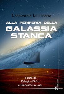 Novità libri Natale 2017: Alla periferia della galassia stanca, di Carboneria Letteraria (Homo Scrivens)