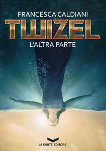Copertina di Twizel: L'altra parte, romanzo di Francesca Caldiani (La Corte Editore)
