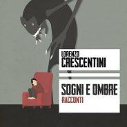 Sogni e ombre, di Lorenzo Crescentini
